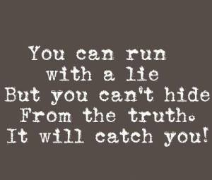 lie, truth will cath you